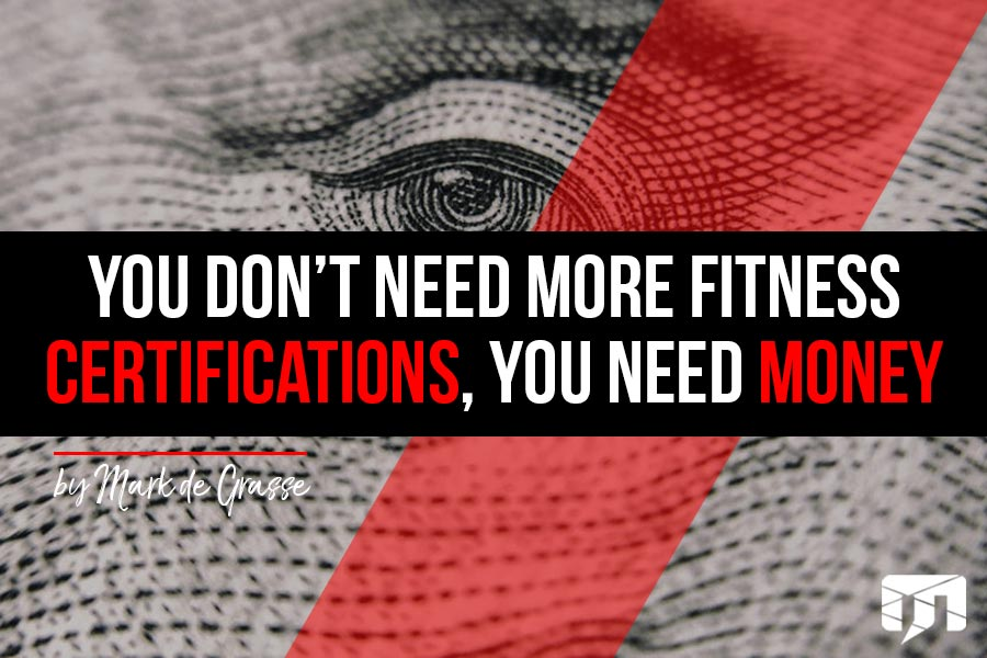 You Don't Need More Fitness Certifications, You Need Money
