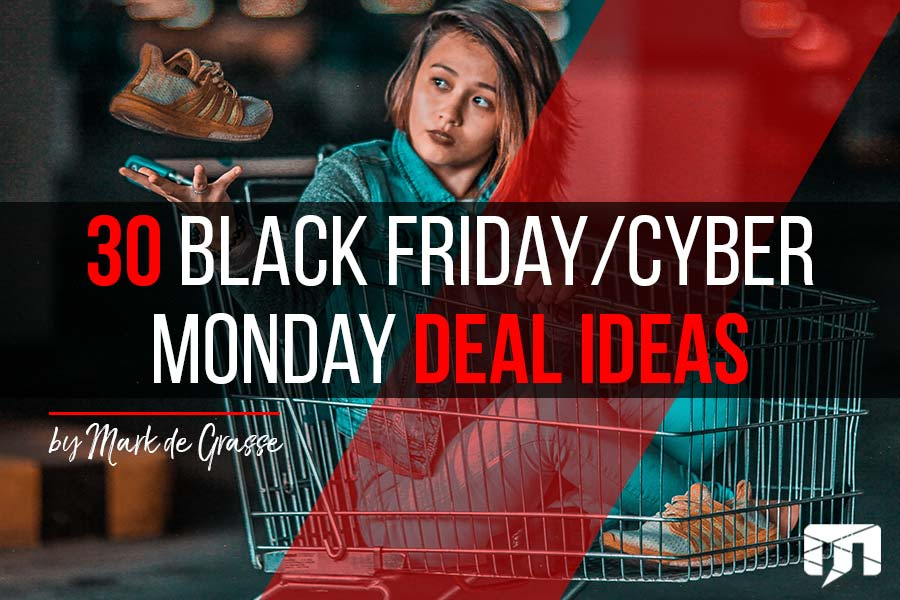 30 Black Friday/Cyber Monday Deal Ideas