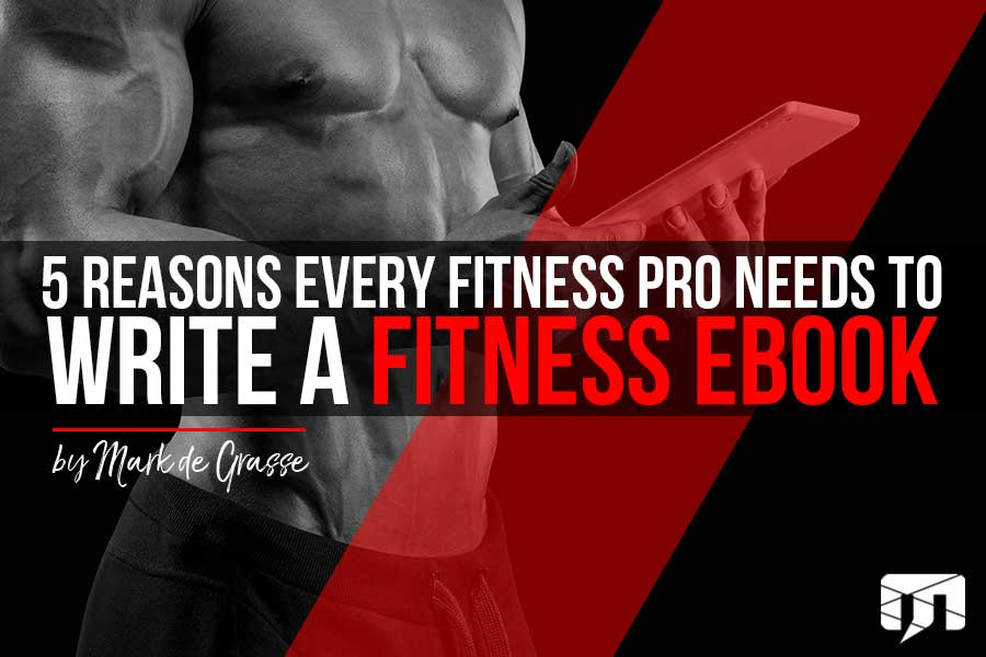 5 Reasons Every Fitness Pro Needs to Write a Fitness Book