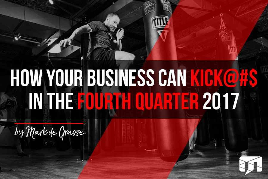 How Your Business Can Kick@#$ in the Fourth Quarter 2017