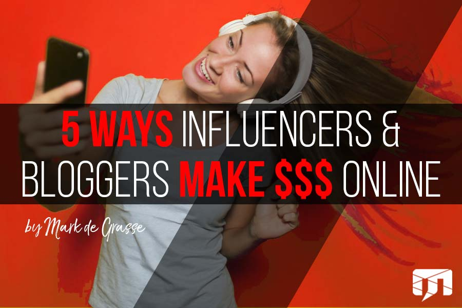 5 Ways Influencers & Bloggers Make Money Online