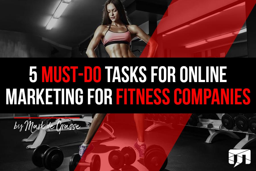 5 Must-Do Tasks for Online Marketing for Fitness Companies
