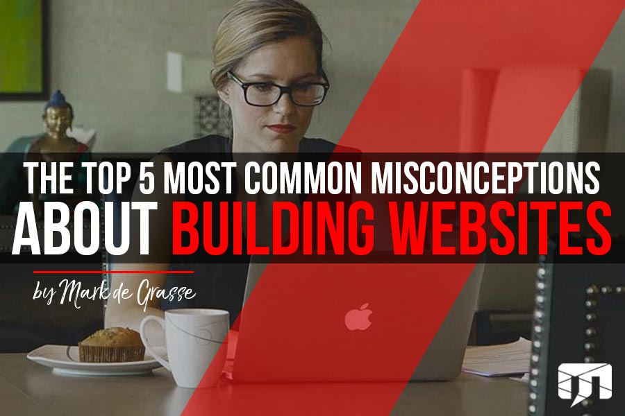 The Top 5 Most Common Misconceptions About Building Websites