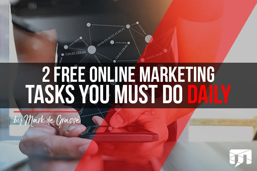2 Free Online Marketing Tasks You Must Do Daily