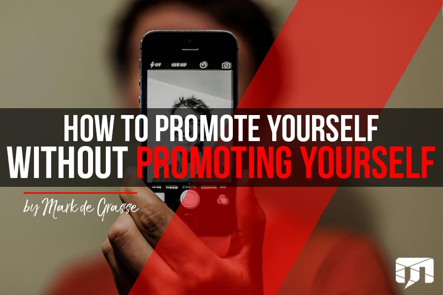 How to Promote Yourself Without Promoting Yourself